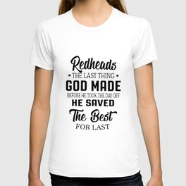 redheads the last thing god made before he took the day off he saved the best redhead t-shirts T-shirt