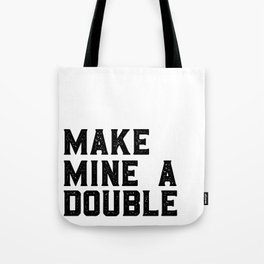 MAKE MINE A DOUBLE, Funny Bar Decor,Cute Kitchen Decor,Drink Sign,Alcohol Sign,Bar Cart,Celebrate Li Tote Bag