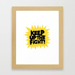 KEEP UP THE FIGHT! Framed Art Print