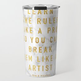 Learn the rules like a pro, so you can break them like an artist - quote picasso Travel Mug