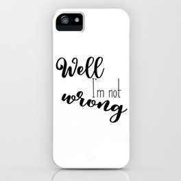 Im not wrong iPhone Case