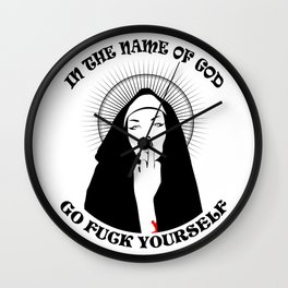 In The Name Of God Go Fuck Yourself Wall Clock