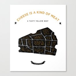 Cheese is a kind of meat Canvas Print