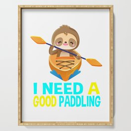 i need a good paddling, sloth, kayak, sloth kayak team, kayaking, paddling, yak life Serving Tray