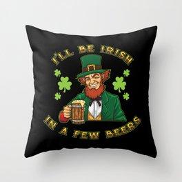 I'll Be Irish In A Few Beers - Drunken Leprechaun Throw Pillow