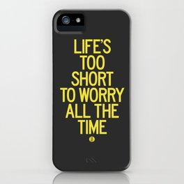 Life's Too Short To Worry All The Time iPhone Case