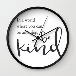 In a world where you can be anything, be kind Wall Clock