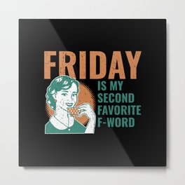 Friday is my Second Favorite F-Word Metal Print