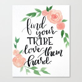 Find Your Tribe, Love Them Hard Canvas Print