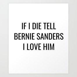 If I Die Tell Bernie Sanders I Love Him Art Print