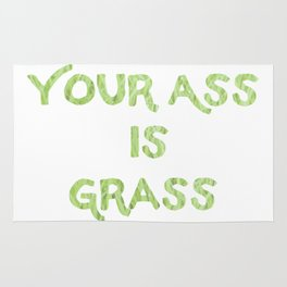 Your a** is grass Rug