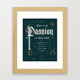 There Is No Passion In Living Small Framed Art Print