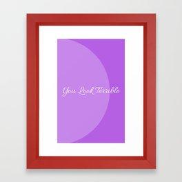 You Look Terrible Framed Art Print