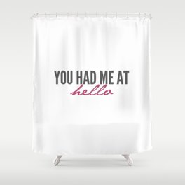 You had me Shower Curtain