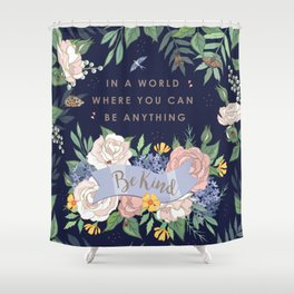 In a world where you can be anything, be kind Shower Curtain