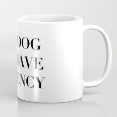 Female Dog Better Have My Currency Mug