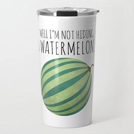 Well I'm Not Hiding A Watermelon... Travel Mug