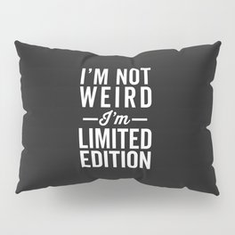 I'm Limited Edition Funny Quote Pillow Sham