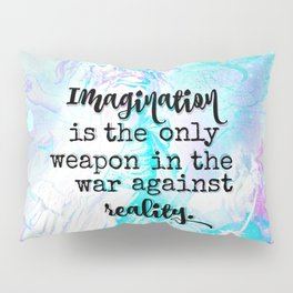 Imagination is the only weapon in the war against reality Pillow Sham