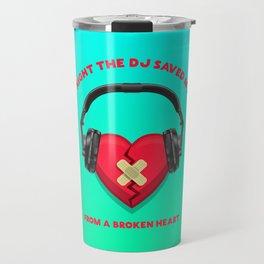 Last night the Dj saved my life from a broken heart Travel Mug