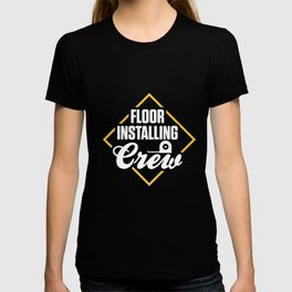 Flooring Installer Contractor Floor Installation product T-shirt