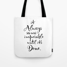 It Always Seems Impossible Until It's Done. Nelson Mandela Quote Tote Bag