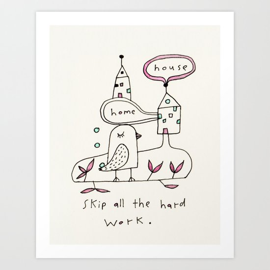 skip all the hard work Art Print