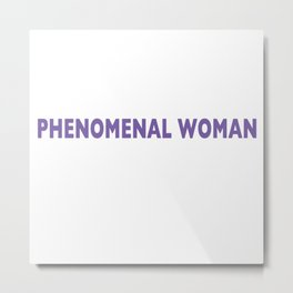 PHENOMENAL WOMAN Metal Print