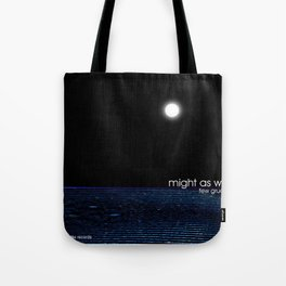 might as well Tote Bag