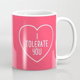 I Tolerate You Funny Quote Coffee Mug