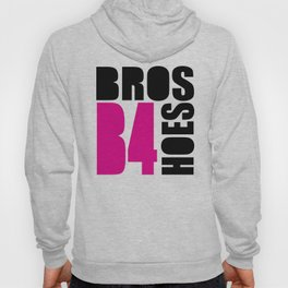 Bros B4 Hoes Funny Quote Hoody