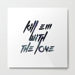 Kill 'Em With The Love Metal Print