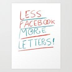 less Facebook more letters Art Print
