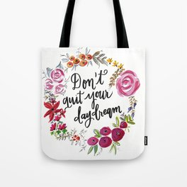 Don't Quit Your Day Dream - Floral Watercolor and Calligraphy  Tote Bag