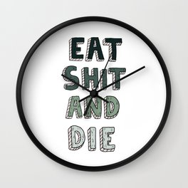 EAT SHIT AND DIE (GREEN) Wall Clock