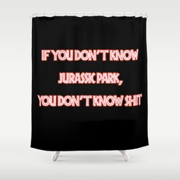 If You Don't Know Jurassic Park Shower Curtain