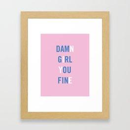 Damn Girl You Fine Framed Art Print