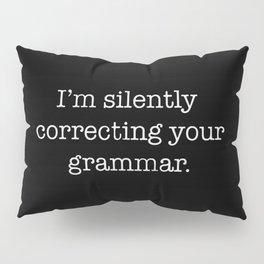 I'm Silently Correcting Your Grammar Pillow Sham