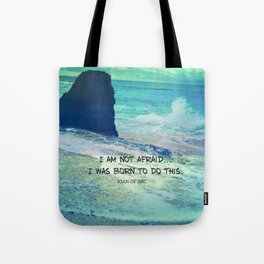 I am not afraid. I was born to do this JOAN OF ARC quote Tote Bag