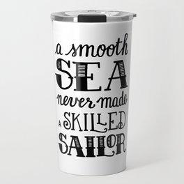 A smooth sea never made a skilled sailor Travel Mug