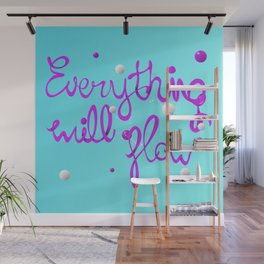 Everything will flow Wall Mural