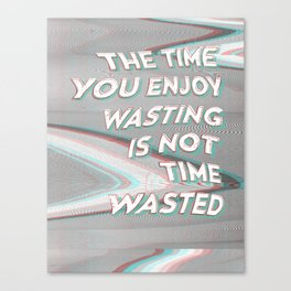 The Time You Enjoy Wasting Is Not Time Wasted Canvas Print