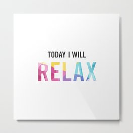 New Year's Resolution - TODAY I WILL RELAX Metal Print