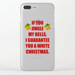 If You Jingle My Bells I Guarantee a White Christmas T-Shirt Clear iPhone Case