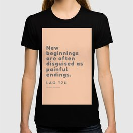 New beginnings are often disguised as painful endings. Lao Tzu T-shirt