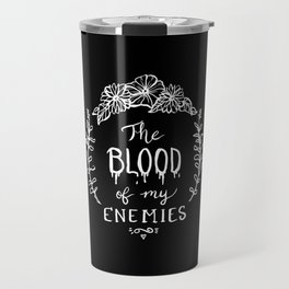 The Blood of My Enemies Travel Mug