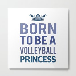 Born To Be A Volleyball Princess Metal Print