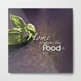 Home is Where the Food Is Typography Metal Print