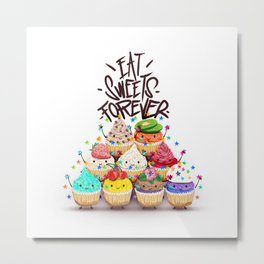 Eat Sweets Forever Metal Print