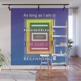 As long as I am breathing I am just beginning Wall Mural